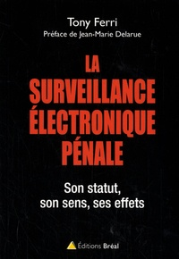 Tony Ferri - La surveillance électronique pénale - Son statut, son sens, ses effets.