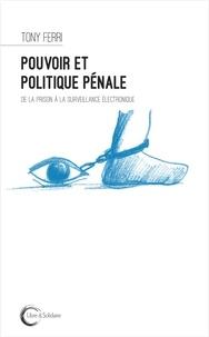 Tony Ferri - Pouvoir et politique pénale - De la prison à la surveillance électronique.