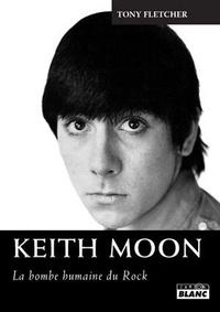 Tony Fletcher - Keith Moon - La bombe humaine du rock.