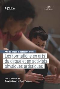 Tony Froissart et Cyril Thomas - Arts du cirque et spectacle vivant - Tome 1, Les formations en arts du cirque et en activités physiques artistiques.