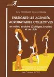 Tony Froissart et Alain Lorrain - Enseigner les activités acrobatiques collectives en milieu scolaire (collèges et lycées) et au club - De l'acrosport à la production acrobatique collective de spectacle.