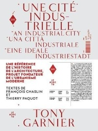 Tony Garnier - Une cité industrielle - Une référence de l'histoire de l'architecture, projet fondateur de l'urbanisme moderne.