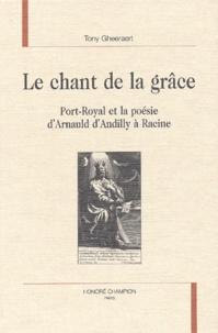 Tony Gheeraert - Le chant de la grâce - Port-Royal et la poésie d'A'rnauld d'Andilly à Racine.