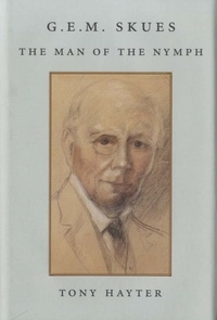 Tony Hayter - G.E.M. Skues - The Man of the Nymph.