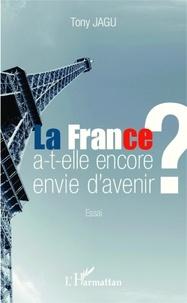 Tony Jagu - La France a-t-elle encore envie d'avenir ?.