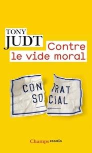Tony Judt - Contre le vide moral - Restaurons la social-démocratie.