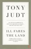 Tony Judt - Ill fares the land.