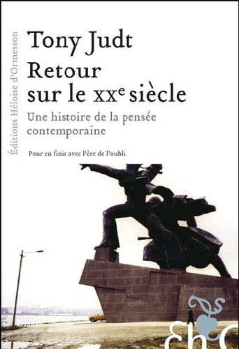 Tony Judt - Retour sur le XXe siècle - Une histoire de la pensée contemporaine.
