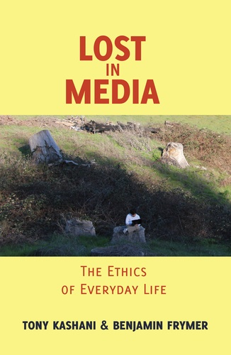 Tony Kashani et Benjamin Frymer - Lost in Media - The Ethics of Everyday Life.