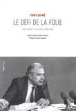 Tony Lainé - Le défi de la folie - Psychiatrie et politique (1966-1992).
