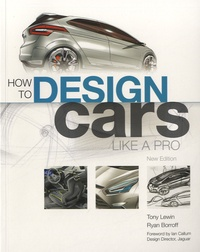 Tony Lewin et Ryan Borroff - How to Design Cars Like a Pro.