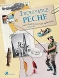 Tony Lolli - Incroyable pêche - Guide illustré du monde de la pêche.