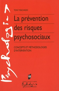 Tony Machado - La prévention des risques psychosociaux - Concepts et méthodologies d'intervention.