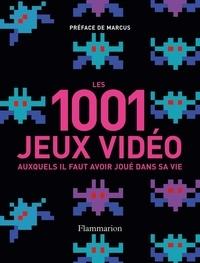 Tony Mott - Les 1001 jeux vidéos - Auxquels il faut avoir joué dans sa vie.
