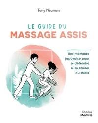 Tony Neuman - Le guide du massage assis - Une méthode traditionnelle japonaise pour soulager les tensions.