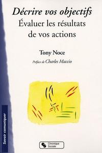 Tony Noce - Décrire vos objectifs - Evaluer les résultats de vos actions.