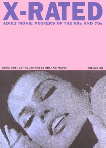 Tony Nourmand et Graham Marsh - X-Rated - Adult movie posters of the 60s and 70s, Volume 1.