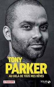 Tony Parker - Tony Parker - Au-delà de tous mes rêves.