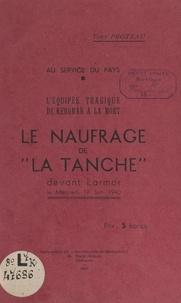 """Tony Proteau - Au service du pays, l'équipée tragique de Keroman à la mort : le naufrage de """"la Tanche"""" devant Larmor, le mercredi 19 juin 1940."""
