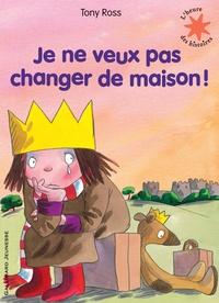 Tony Ross - La petite princesse  : Je ne veux pas changer de maison !.