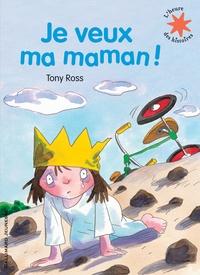 Tony Ross - La petite princesse  : Je veux ma maman !.