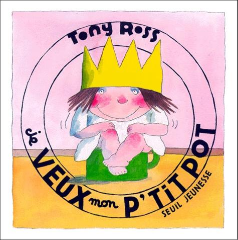 Tony Ross - La petite princesse  : Je veux mon p'tit pot.