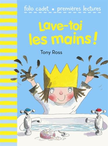 Tony Ross - La petite princesse  : Lave-toi les mains !.