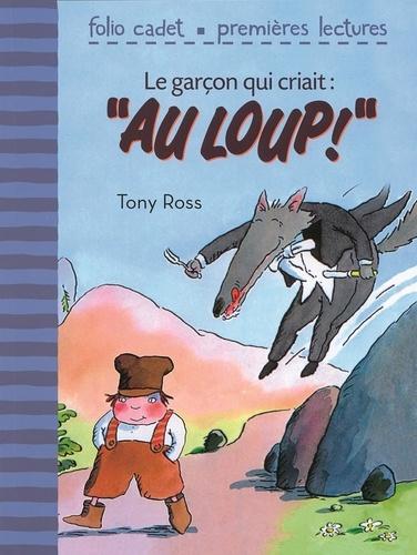 """Tony Ross et Jeanne Willis - Le garçon qui criait : """"au loup""""."""