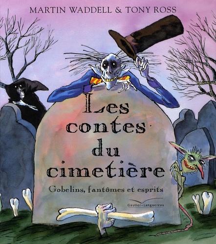 Tony Ross et Martin Waddell - Les contes du cimetière - Gobelins, fantômes et esprits.