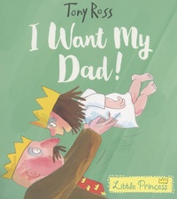 Tony Ross - Little Princess  : I Want My Dad!.