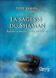 Tony Samara - La Sagesse du Shaman - Retrouver sa connexion perdue avec l'Univers.