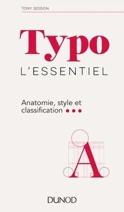 Tony Seddon - Typo, l'essentiel - Anatomie, style et classification.