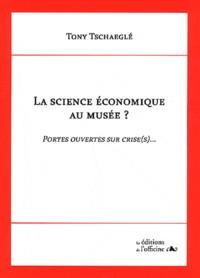 Tony Tschaeglé - La science économique au musée ? - Portes ouvertes sur crise(s)....