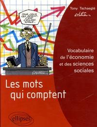 Tony Tschaeglé - Les mots qui comptent - Vocabulaire de l'économie et des sciences sociales.
