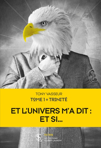 Tony Vasseur - Et l'univers m'a dit : et si... Tome 1 : Trinité.
