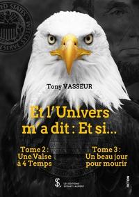 Tony Vasseur - Et l'univers m'a dit : et si... Tome 2 et 3 : Une Valse à 4 Temps ; Un beau jour pour mourir.