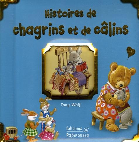 Tony Wolf et Sabine Minssieux - Histoires de chagrins et de câlins.