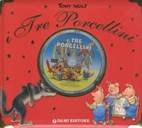 Tony Wolf - I tre porcellini. - Con DVD.