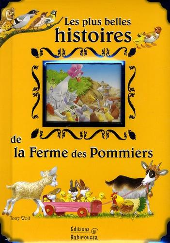 Tony Wolf et Claire Trévise - Les plus belles histoire de la Ferme des Pommiers.