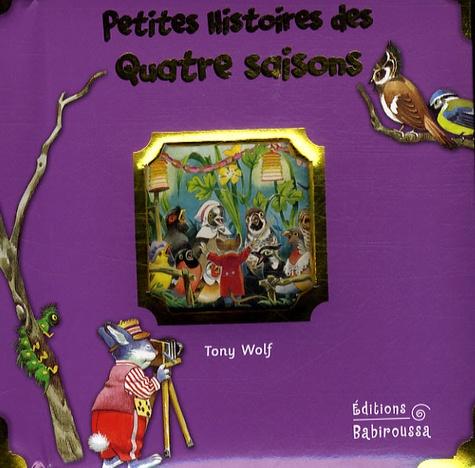 Tony Wolf et Céline Vielfaure - Petites histoires des quatre saisons.