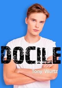 Tony Wurtz - Docile.