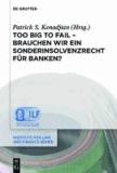 Too Big To Fail - Brauchen wir ein Sonderinsolvenzrecht für Banken?.