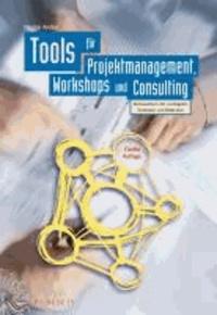 Tools für Projektmanagement, Workshops und Consulting - Kompendium der wichtigsten Techniken und Methoden.