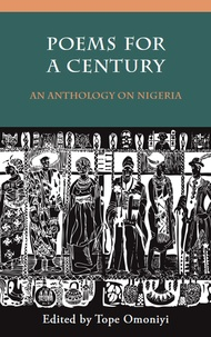 Tope Omoniyi - Poems for a Century - An anthology on Nigeria.