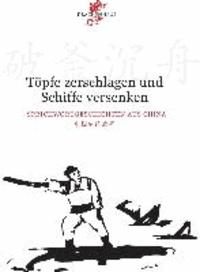 Töpfe zerschlagen und Schiffe versenken - Sprichwortgeschichten aus China.