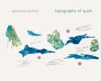 Topography of Quiet - Bastienne Schmidt.