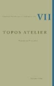 Topos Atelier - Werkstatt und Wissensform.