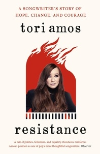 Tori Amos - Resistance - A Songwriter's Story of Hope, Change and Courage.