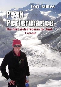 Tori James - Peak Performance - The First Welsh Woman to Climb Everest.