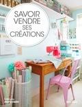 Torie Jayne - Savoir vendre ses créations - Comment vendre vos créations, chez vous, sur Internet et en boutique.